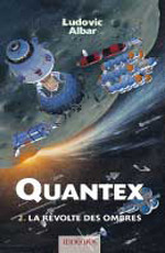La Révolte des Ombres (Quantex #2)  by  Ludovic Albar