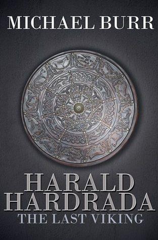 Harald Hardrada: The Last Viking  by  Michael Burr