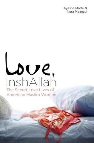 Love, InshAllah: The Secret Love Lives of American Muslim Women Nura Maznavi