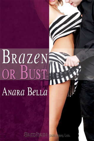 Brazen or Bust  by  Anara Bella