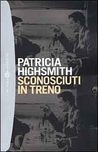Sconosciuti in treno  by  Patricia Highsmith