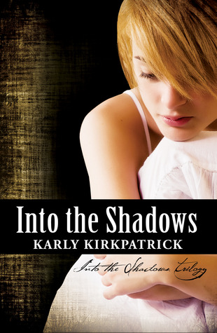 Into the Shadows (Into the Shadows, #1)  by  Karly Kirkpatrick
