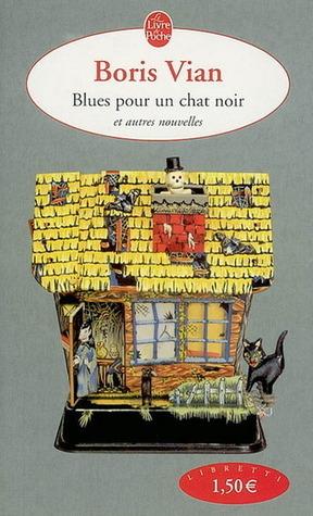 Blues pour un chat noir et autres nouvelles  by  Boris Vian