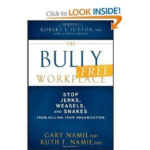 The Bully-Free Workplace: Stop Jerks, Weasels, and Snakes From Killing Your Organization  by  Gary Namie