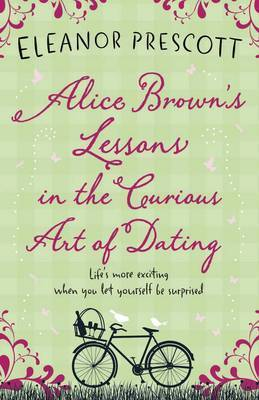 Alice Browns Lessons in the Curious Art of Dating  by  Eleanor Prescott