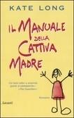 Il manuale della cattiva madre  by  Kate Long