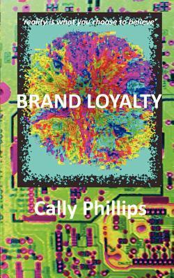 Brand Loyalty  by  Cally Phillips
