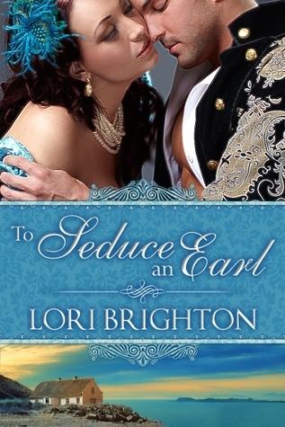 To Seduce an Earl (Seduction, #1) Lori Brighton