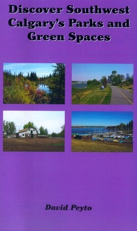 Discover Southwest Calgarys Parks and Green Spaces  by  David Peyto