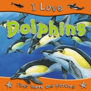I Love Dolphins  by  Steve Parker