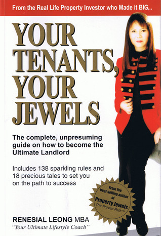 Your Tenants, Your Jewels: The complete, unpresuming guide on how to become the Ultimate Landlord  by  Renesial Leong