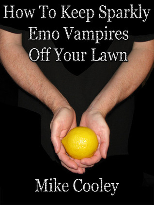 How To Keep Sparkly Emo Vampires Off Your Lawn  by  Mike Cooley
