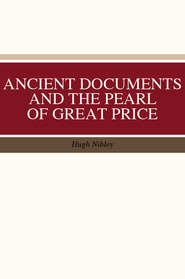 Ancient Documents and the Pearl of Great Price Hugh Nibley