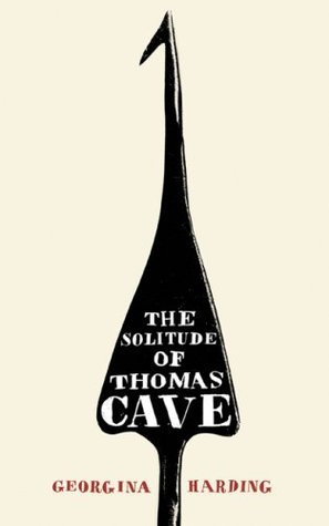 The Solitude Of Thomas Cave Georgina Harding