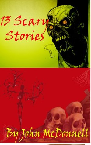13 Scary Stories  by  John  McDonnell