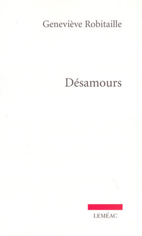 Désamours  by  Geneviève Robitaille