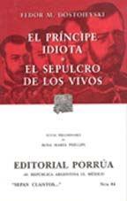 El Príncipe Idiota. El Sepulcro De Los Vivos. (Sepan Cuantos, #84) Fyodor Dostoyevsky