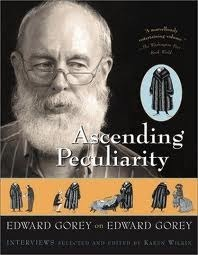 Ascending Peculiarity: Edward Gorey on Edward Gorey  by  Edward Gorey