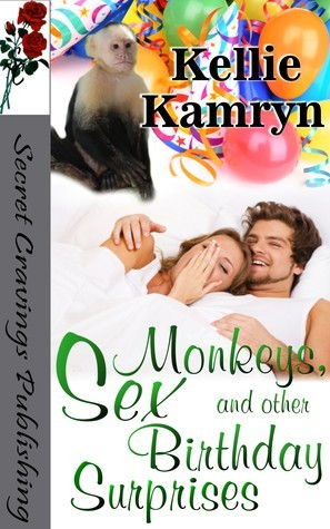 Monkeys, Sex, and Other Birthday Surprises  by  Kellie Kamryn