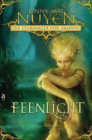 Feenlicht (Sturmjäger von Aradon, #1)  by  Jenny-Mai Nuyen