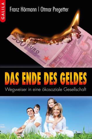 Das Ende Des Geldes :Wegweiser in eine ökosoziale Gesellschaft Franz Hörmann