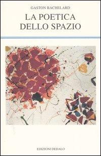 La poetica dello spazio  by  Gaston Bachelard