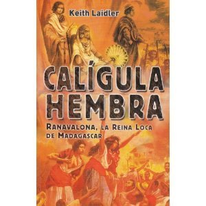 Calígula Hembra / Female Caligula: Ranavalona, La Reina Loca de Madagascar/ Ranavalona, the Mad Queen of Madagascar Keith Laidler