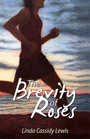 The Brevity of Roses Linda Cassidy Lewis