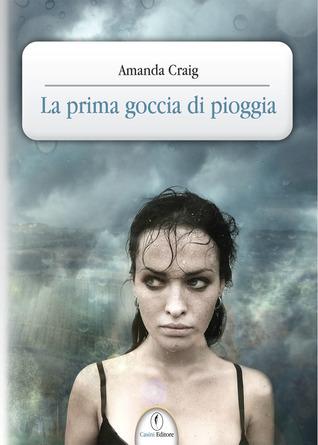 La prima goccia di pioggia  by  Amanda Craig