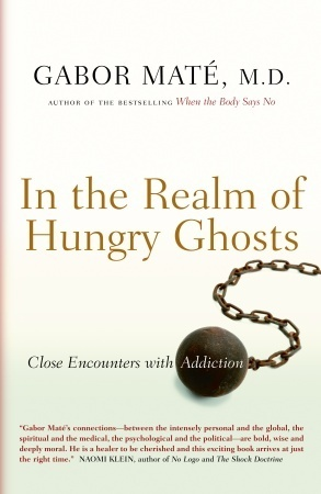In the Realm of Hungry Ghosts: Close Encounters with Addiction Gabor Maté