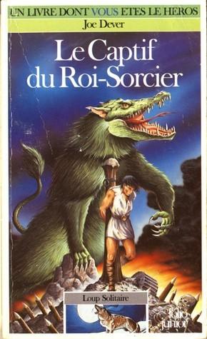 Le Captif du Roi-Sorcier (Loup Solitaire, #14)  by  Joe Dever