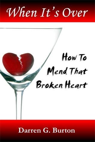 When Its Over : How To Mend That Broken Heart Darren G. Burton