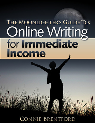 The Moonlighters Guide to: Online Writing for Immediate Income  by  Connie Brentford