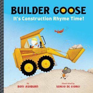 Builder Goose: Its Construction Rhyme Time!  by  Boni Ashburn