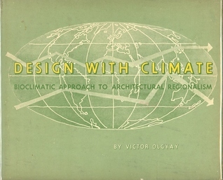 Design With Climate: Bioclimatic Approach to Architectural Regionalism Victor Olgyay