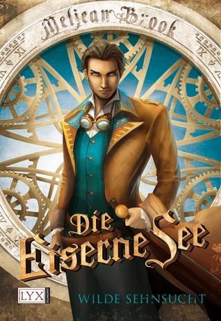 Die Eiserne See - Wilde Sehnsucht  by  Meljean Brook