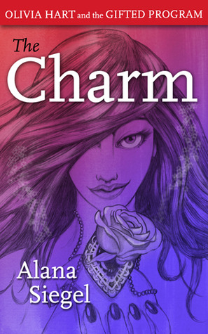 The Charm (Olivia Hart and the Gifted Program, #1)  by  Alana Siegel