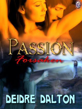 Passion Forsaken (Collective Obsessions, #1) Deidre Dalton