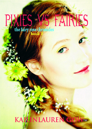 Pixies vs. Fairies (The Fairy Rose Chronicles, #3)  by  Kailin Gow