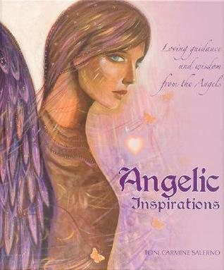 Angelic Inspirations: Loving Guidance and Wisdom from the Angels  by  Toni Carmine Salerno