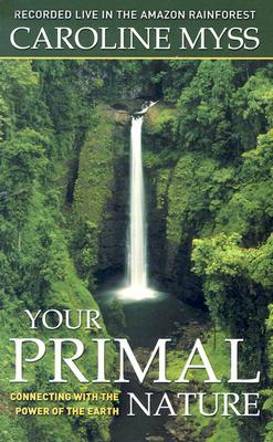 Your Primal Nature: Connecting with the Power of the Earth  by  Caroline Myss