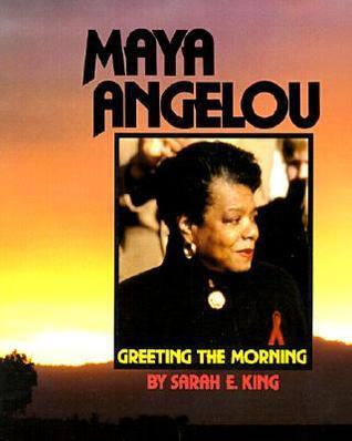 Maya Angelou: Greeting the Morning  by  Sarah E. King