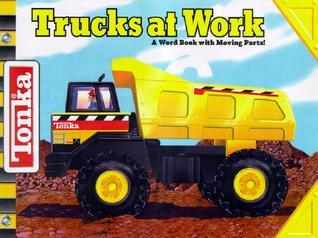 Tonka: Trucks at Work  by  Lori Froeb