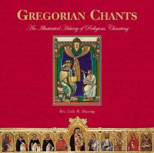 Gregorian Chants: The Illustrated History of Religious Chanting Colin Shearing