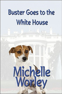 Buster Goes to the White House  by  Michelle Worley