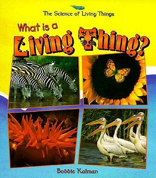 What Is a Living Thing?  by  Bobbie Kalman