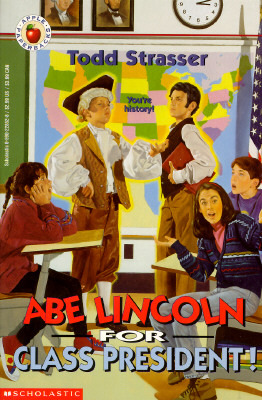 Abe Lincoln For Class President!  by  Todd Strasser