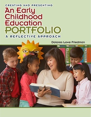 Creating and Presenting an Early Childhood Education Portfolio: A Reflective Approach  by  Delores Friedman