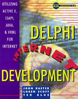 Delphi Internet Development: Utilizing ActiveX, ISAPI, Java, and VRML for Internet Solutions, with CDROM John Kaster