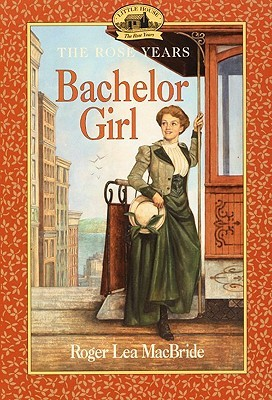 Bachelor Girl (Little House: The Rose Years, #8)  by  Roger Lea MacBride
